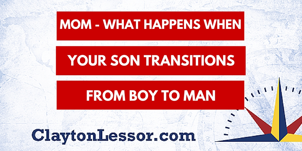 Mom - What Happens When Your Son Transitions From Boy to Man - Clayton Lessor